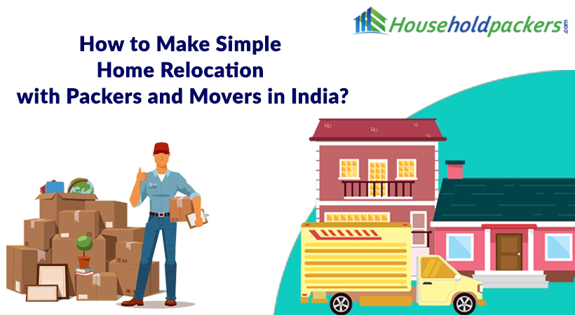 Packers and movers in India make home relocation easier! How?