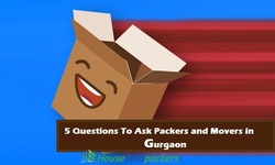 5 Questions To Ask Packers and Movers in Gurgaon
