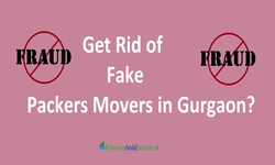 How to Get Rid of Fake Packers Movers in Gurgaon?