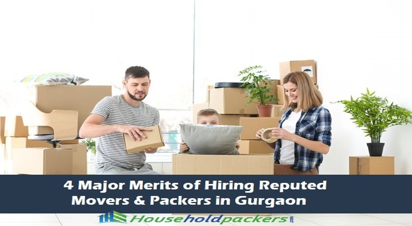 Four Major Merits of Hiring Reputed Movers and Packers in Gurgaon