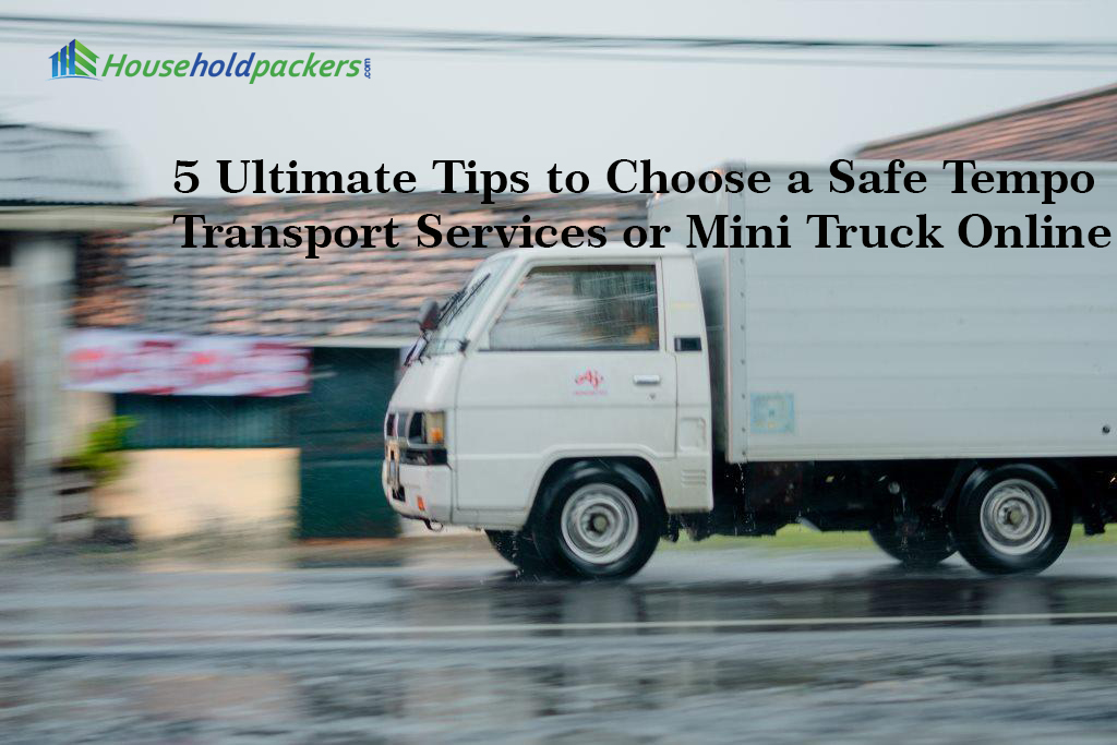 5 Ultimate Tips to Choose a Safe Tempo Transport Services or Mini Truck Online