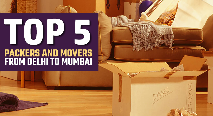 Top 5 Packers and Movers from Delhi to Mumbai