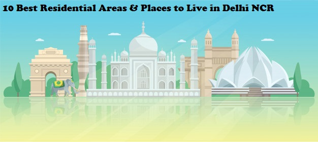 10 Best Residential Areas & Places to Live in Delhi NCR