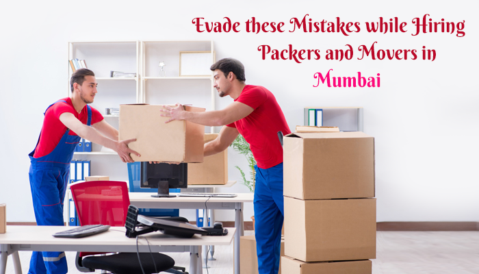 Evade these mistakes while hiring packers and movers in Mumbai