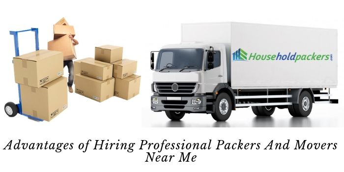 Advantages of Hiring Professional & Local Packers and Movers Near Me